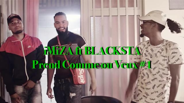"""iMiZA et BLACKSTA s'unissent pour """"Prend Comme ou Veux #1"""""""