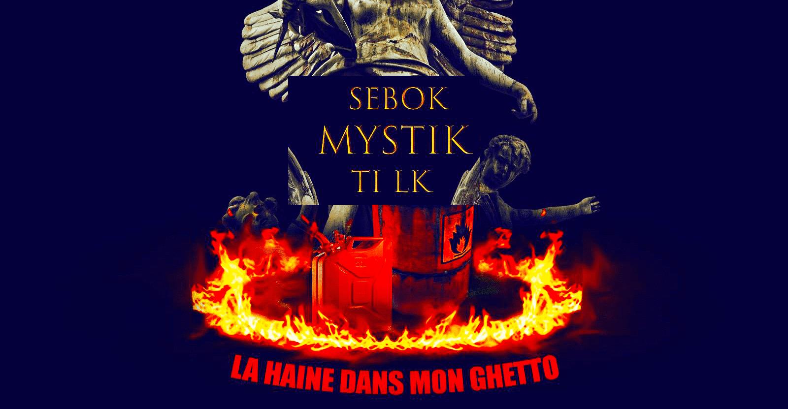 """Sebok et Mystik invite Ti LK sur """"La Haine de Mon Ghetto"""""""