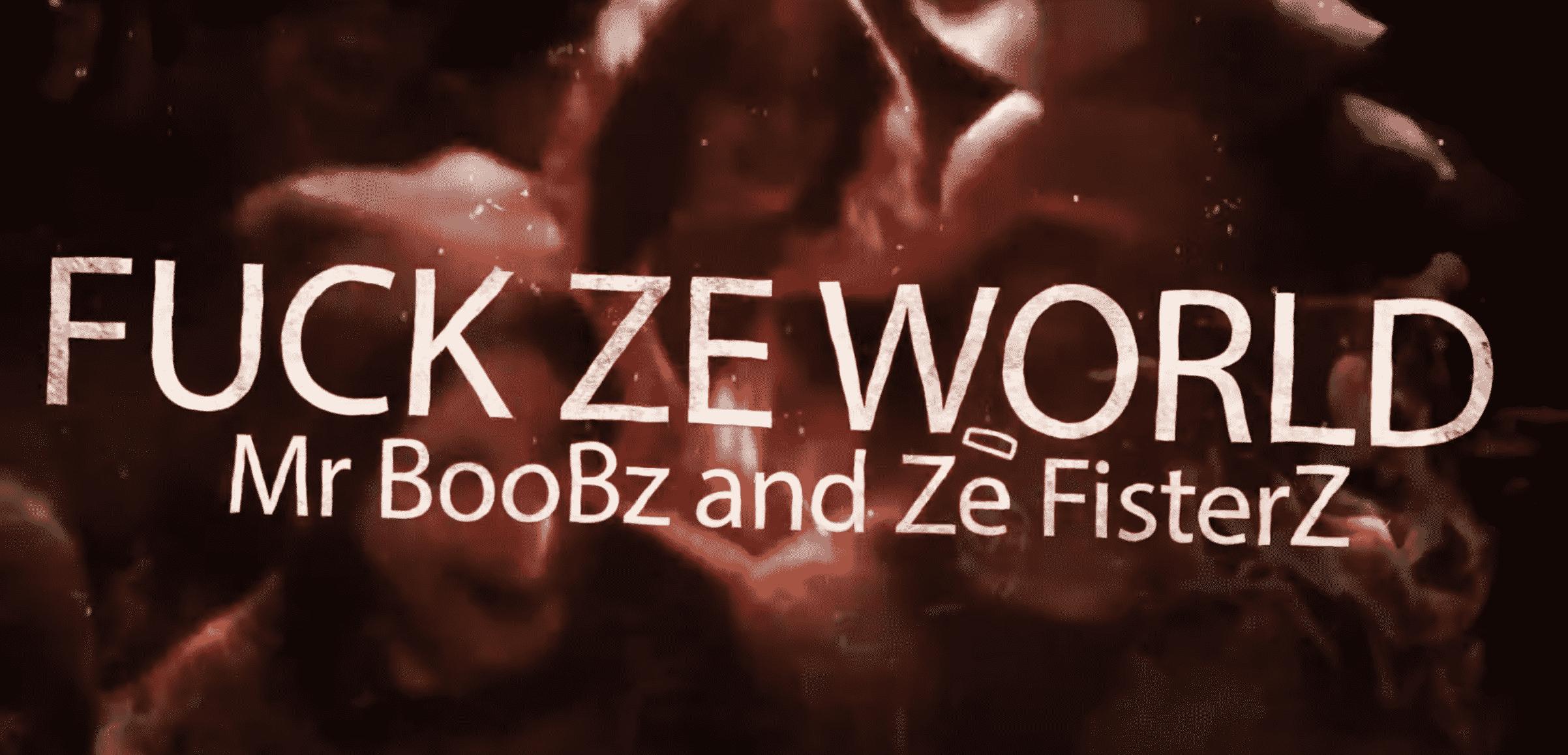 """Mr BoObz & Ze FisTerZ se regroupent pour """"Fuck ze World"""""""