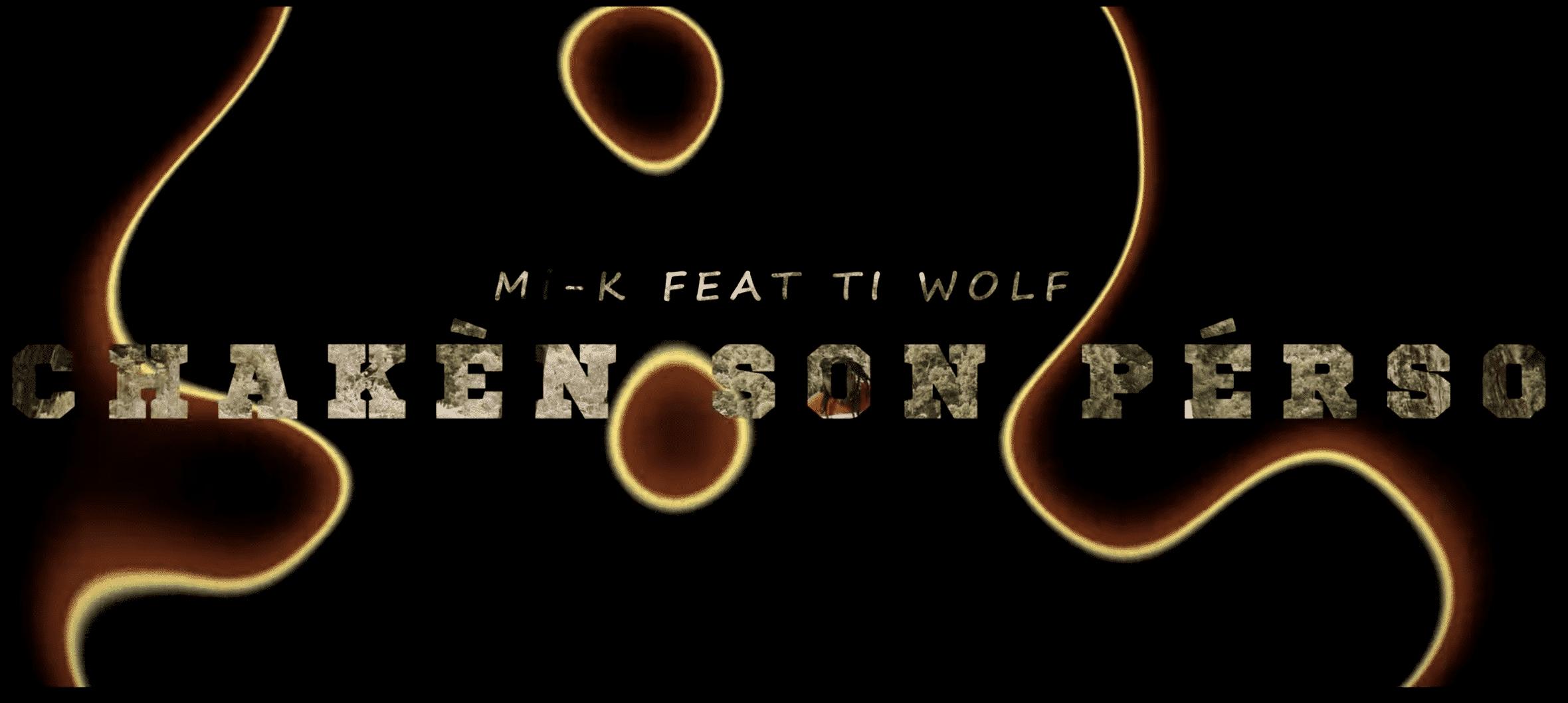 """Mi-K collabore avec Ti Wolf pour son premier clip sur """" Chakèn Son Pérso"""""""