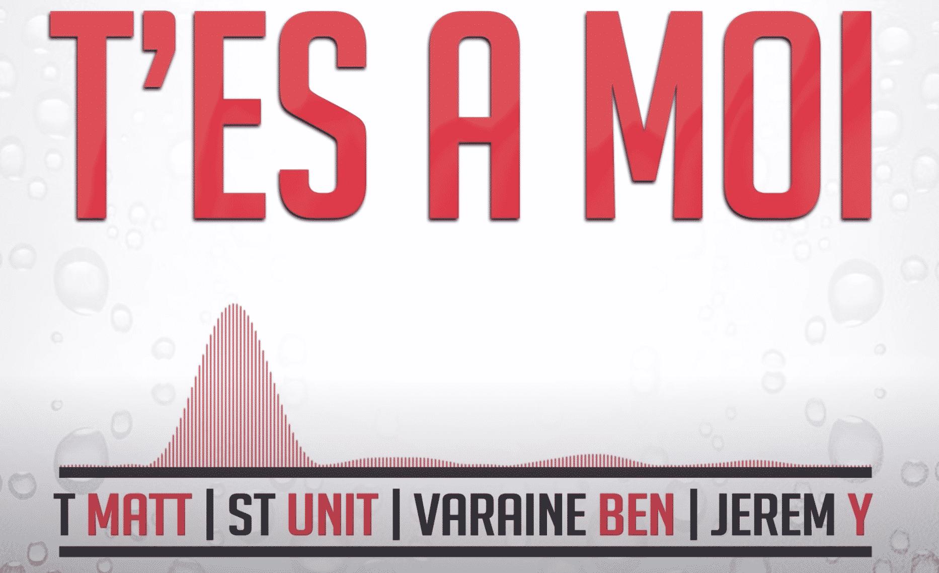 """T Matt, St Unit, Varaine Ben et Jerem Y unissent leurs forces sur """"T'es a moi"""""""