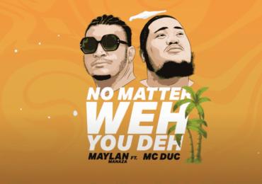 "Maylan Manaza et Mc Duc dévoilent ""No Matter Wheh You Deh"""